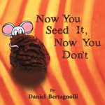 Now You Seed It, Now You Don't - Daniel Bertagnolli