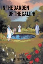 IN THE GARDEN OF THE CALIPH - HAZEL KRANTZ