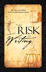 The Risk Of Writing : The risk is not in dying, but in not following your passion - Tessa Teo
