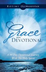 Grace Now Devotional : A 90 Day Devotional Journey with the Holy Spirit - Rotimi Oluwaseyitan