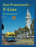 San Francisco's F-Line : The story of how America's most exciting and successful new transportation experience was built! - Peter Ehrlich
