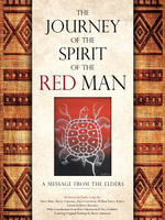 THE JOURNEY OF THE SPIRIT OF THE RED MAN : A MESSAGE FROM THE ELDERS - Harry Bone