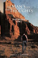 One Man's Life and Thoughts : In Good Times and Bad -Volume 3 - Charles T Johnson