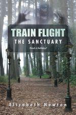 Train Flight : The Sanctuary - Elizabeth Newton
