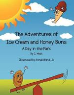 The Adventures of Ice Cream and Honey Buns : A Day in the Park - C West