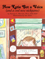 How Katie Got a Voice : (and a cool new nickname) - M.A., CCC-SLP, Patricia L. Mervine