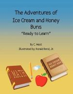 The Adventures of Ice Cream and Honey Buns : Ready to Learn - C West
