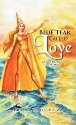 Blue Tear Called Love : Ten Fairy Tales about Love and Magic - Irena Docheva