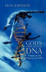 God's Implanted DNA : A Journey to Deep Happiness and Health - Don Johnson