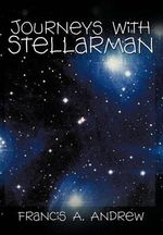 Journeys With Stellarman - Francis A. Andrew