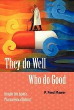They Do Well Who Do Good : Insights Into Japan's Pharmaceutical Industry - P Reed Maurer