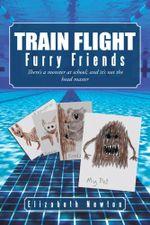 Train Flight : Furry Friends - Elizabeth Newton
