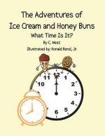 The Adventures of Ice Cream and Honey Buns : What Time Is It? - C West