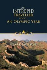 An Intrepid Traveller : An Olympic Year - Mark Jackson