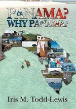 Panama? Why Panama? - Iris M Todd-Lewis