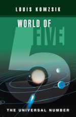WORLD OF FIVE : THE UNIVERSAL NUMBER - LOUIS KOMZSIK