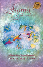 Aroma Remembers : A Magical Tale of Spiritual Awakening - Cecelia May Brown