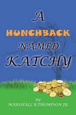 A Hunchback Named Katchy - Marshall B Thompson Jr