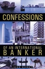 Confessions of an International Banker : Navigating Your Success - Sean Hickey