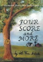 Four Score and More : My Memoir, History and a Family Legacy - Lavera Edick
