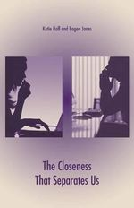 The Closeness That Separates Us - Katie Hall