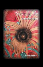 Surviving Me : An Outsider's Story - Tina Calabria