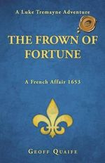 The Frown of Fortune : A Luke Tremayne Adventure...a French Affair 1653 - Geoff Quaife