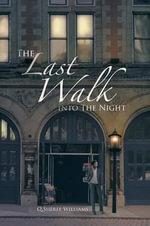 The Last Walk Into the Night - Q Sheree Williams