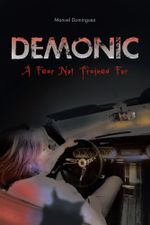 Demonic : A Fear Not Trained For - Manuel Dominguez