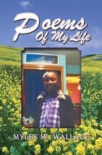 Poems of My Life - Myles W Wallace