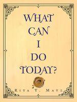 What Can I Do Today? - Rita T. Matz