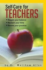 Self-Care for Teachers : Regain Your Balance Reclaim Your Time Renew Your Practice - Matthew Allen