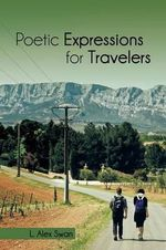 Poetic Expressions for Travelers - L Alex Swan