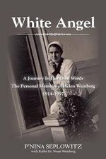 White Angel : A Journey In Her Own Words The Personal Memoirs of Helen Weinberg 1914-1997 - P'nina Seplowitz