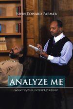 Analyze Me : What's Your Interpretation? - John Edward Farmer