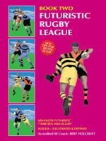 Book 2 : Futuristic Rugby League: Academy of Excellence For Coaching Rugby Skills and Fitness Drills - Bert Holcroft