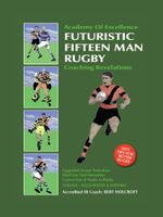 Book 1 : Futuristic Fifteen Man Rugby Union: Academy of Excellence for Coaching Rugby Skills and Fitness Drills - Bert Holcroft