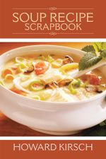 Soup Recipe Scrapbook - Howard Kirsch