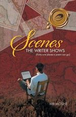 Scenes the Writer Shows : {Forty-one Places a Poem Can Go} - MB Moshe