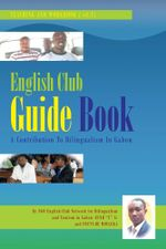 English Club Guide Book : A Contribution To Bilingualism In Gabon - FOUTY-BE MOULEKA