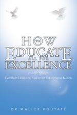 HOW TO EDUCATE ALL FOR EXCELLENCE : Excellent Learners' 7 Deepest Educational Needs - Dr. Malick Kouyate