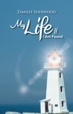 My Life II : I Am Found - Tamilee Sherwood