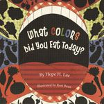 What Colors Did You Eat Today? - Hope H. Lee