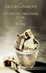 The Ascertainment of Financial Freedom, Fear and Work - Varant Majarian
