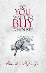 SO YOU WANT TO BUY A HOUSE? - Charles Myles Jr.