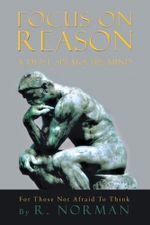 FOCUS ON REASON : A DEIST SPEAKS HIS MIND - Richard Norman