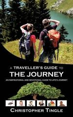 A Traveller's Guide to the Journey : An Inspirational and Devotional Guide to Life's Journey - Christopher Tingle