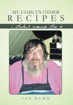 My Family's Other Recipes : I Didn't Wanna Do It - Ian Nunn
