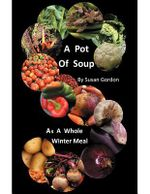 A Pot of Soup : As a Whole Winter Meal - Susan Gordon
