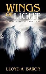 Wings of Light : Prophecy of Ages - Lloyd A. Baron